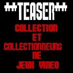 Dossier sur la collection de jeux vidéo : Teaser 1