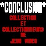 Dossier sur la collection de jeux vidéo : Conclusion 1